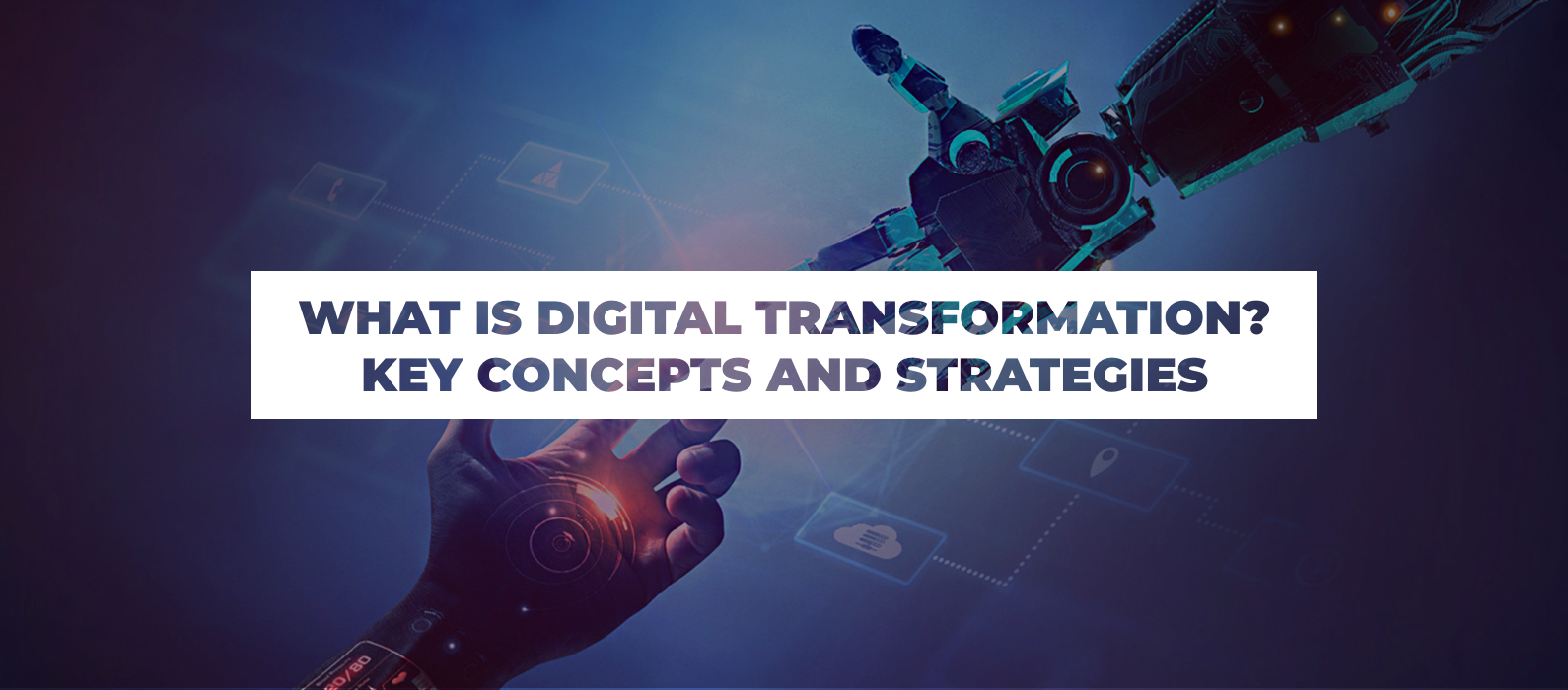 What is Digital Transformation Key Concepts and Strategies